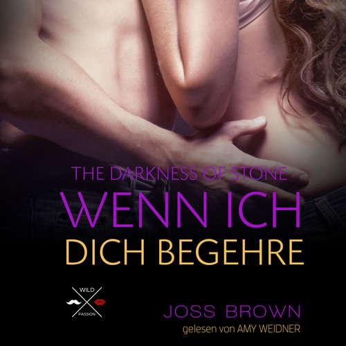 Hoerbuch Wenn ich dich begehre - The Darkness of Stone, Band 1 - Joss Brown - Amy Weidner