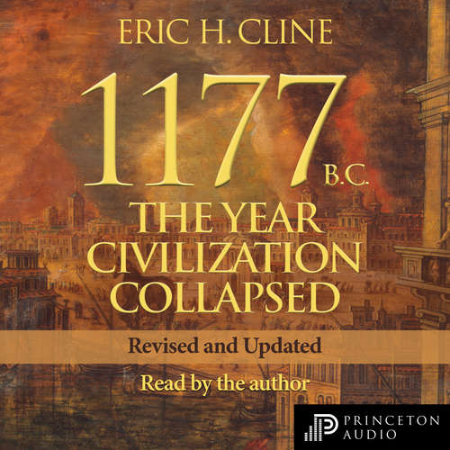 Audiobook 1177 B.C. - The Year Civilization Collapsed: Revised and Updated - Turning Points in Ancient History, Book 1 - Eric H. Cline - Eric H. Cline
