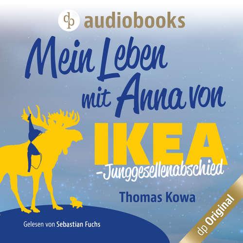 Hoerbuch Mein Leben mit Anna von IKEA - Junggesellenabschied - Anna von IKEA-Reihe, Band 3 - Thomas Kowa - Sebastian Fuchs