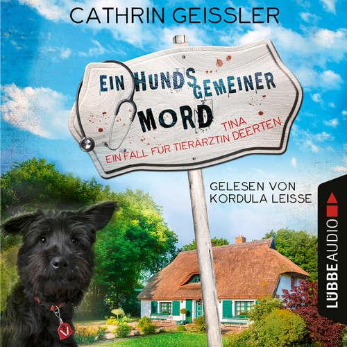 Hoerbuch Ein hundsgemeiner Mord - Ein Fall für Tierärztin Tina Deerten, Teil 1 - Cathrin Geissler - Kordula Leisse