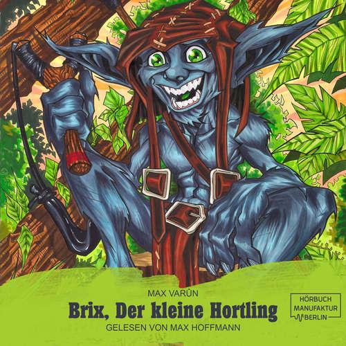 Hoerbuch Brix, der kleine Hortling - Die Suche nach dem goldenen Löffel - Max Varûn - Max Hoffmann