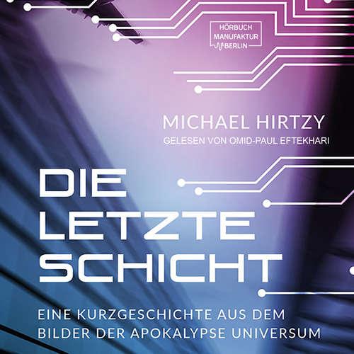 Hoerbuch Die letzte Schicht - Eine Kurzgeschichte aus dem Bilder der Apokalypse Universum - Michael Hirtzy - Omid-Paul Eftekhari