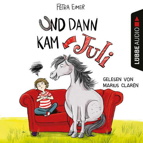 Hoerbuch Und dann kam Juli - Petra Eimer - Marius Clarén