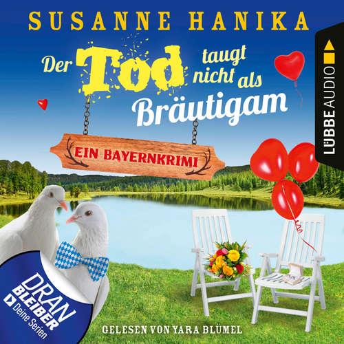 Hoerbuch Der Tod taugt nicht als Bräutigam - Ein Bayernkrimi - Sofia und die Hirschgrund-Morde, Teil 12 - Susanne Hanika - Yara Blümel