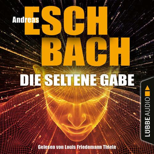 Hoerbuch Die seltene Gabe - Andreas Eschbach - Louis Friedemann Thiele