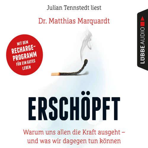 Hoerbuch Erschöpft - Warum uns allen die Kraft ausgeht - und was wir dagegen tun können - Dr. Matthias Marquardt - Julian Tennstedt