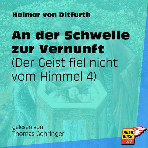Hoerbuch An der Schwelle zur Vernunft - Der Geist fiel nicht vom Himmel, Teil 4 - Hoimar von Ditfurth - Thomas Gehringer