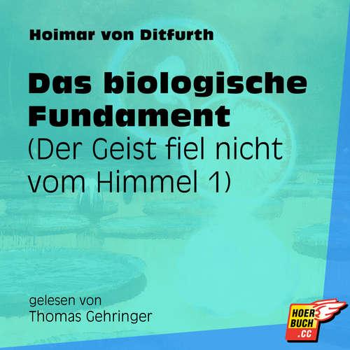 Hoerbuch Das biologische Fundament - Der Geist fiel nicht vom Himmel, Teil 1 - Hoimar von Ditfurth - Thomas Gehringer