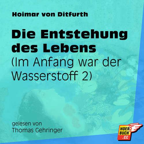 Hoerbuch Die Entstehung des Lebens - Im Anfang war der Wasserstoff, Teil 2 - Hoimar von Ditfurth - Thomas Gehringer