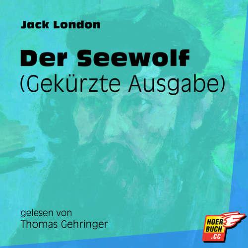 Hoerbuch Der Seewolf - Gekürzte Ausgabe - Jack London - Thomas Gehringer