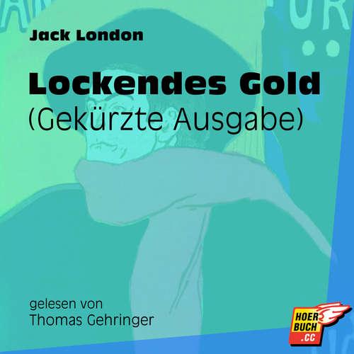 Hoerbuch Lockendes Gold - Gekürzte Ausgabe - Jack London - Thomas Gehringer