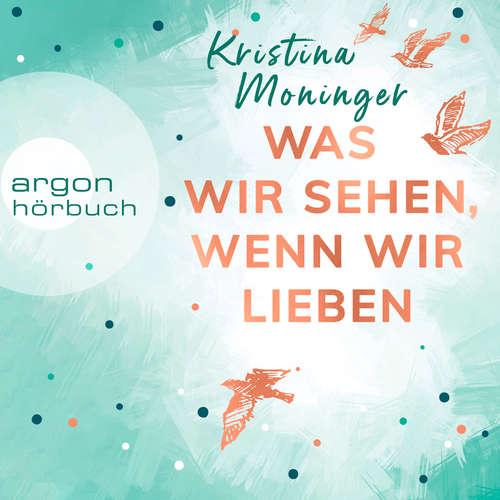 Hoerbuch Was wir sehen, wenn wir lieben - Kristina Moninger - Marie-Isabel Walke