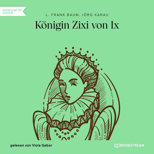 Hoerbuch Königin Zixi von Ix - L. Frank Baum - Viola Gabor