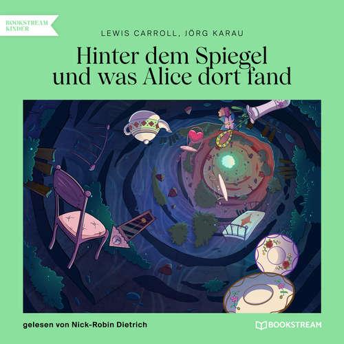 Hoerbuch Hinter dem Spiegel und was Alice dort fand - Lewis Carroll - Nick-Robin Dietrich