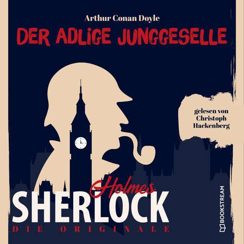 Hoerbuch Die Originale: Der adlige Junggeselle - Sir Arthur Conan Doyle - Christoph Hackenberg