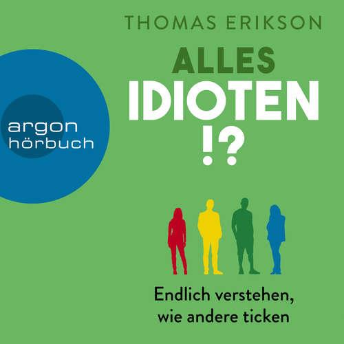 Hoerbuch Alles Idioten!? - Endlich verstehen, wie andere ticken - Thomas Erikson - Philipp Oehme