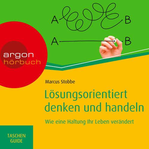 Hoerbuch Lösungsorientiert denken und handeln: Wie eine Haltung Ihr Leben verändert - Haufe TaschenGuide - Marcus Stobbe - Alexander Pensel