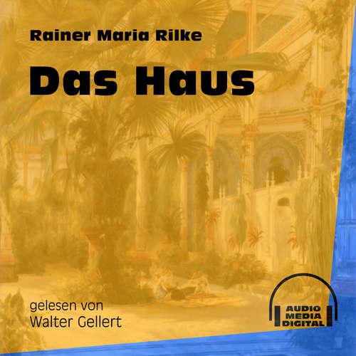 Hoerbuch Das Haus - Rainer Maria Rilke - Walter Gellert