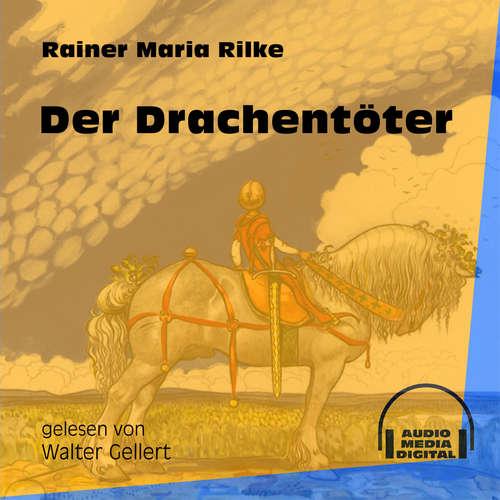 Hoerbuch Der Drachentöter - Rainer Maria Rilke - Walter Gellert