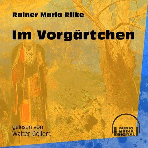 Hoerbuch Im Vorgärtchen - Rainer Maria Rilke - Walter Gellert