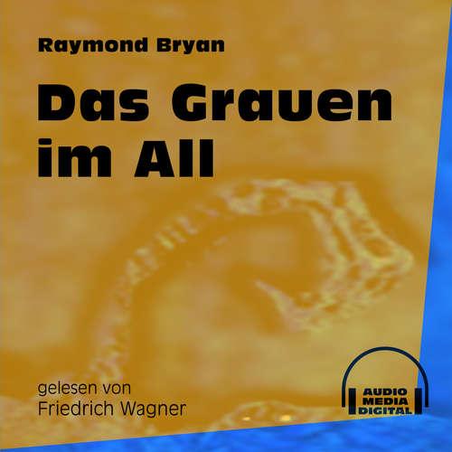 Hoerbuch Das Grauen im All - Raymond Bryan - Friedrich Wagner