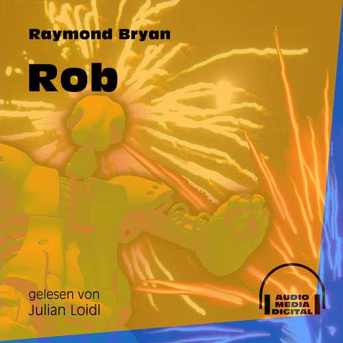 Hoerbuch Rob - Raymond Bryan - Julian Loidl