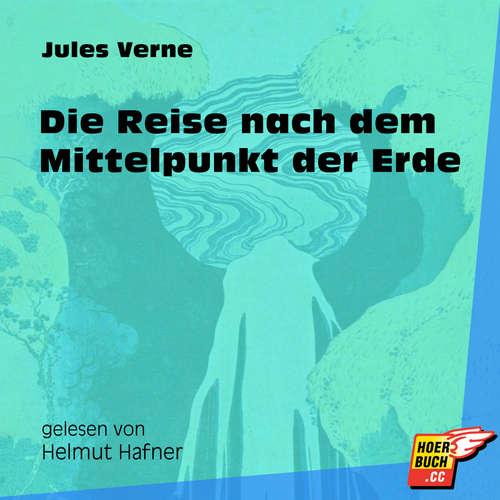 Hoerbuch Die Reise nach dem Mittelpunkt der Erde - Jules Verne - Helmut Hafner