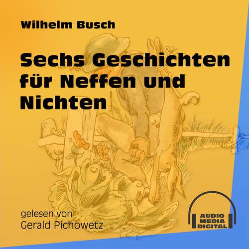 Hoerbuch Sechs Geschichten für Neffen und Nichten - Wilhelm Busch - Gerald Pichowetz
