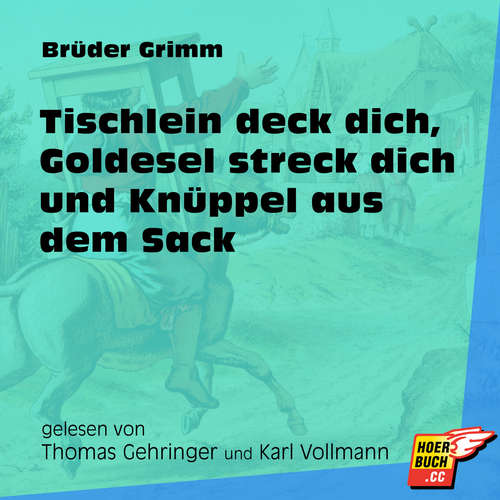 Hoerbuch Tischlein deck dich, Goldesel streck dich und Knüppel aus dem Sack - Brüder Grimm - Thomas Gehringer