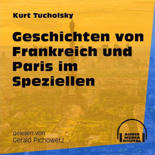Hoerbuch Geschichten von Frankreich und Paris im Speziellen - Kurt Tucholsky - Gerald Pichowetz