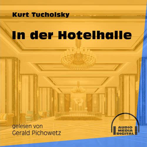 Hoerbuch In der Hotelhalle - Kurt Tucholsky - Gerald Pichowetz