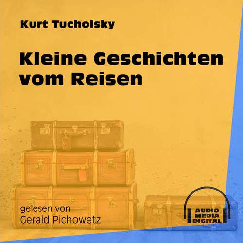 Hoerbuch Kleine Geschichten vom Reisen - Kurt Tucholsky - Gerald Pichowetz