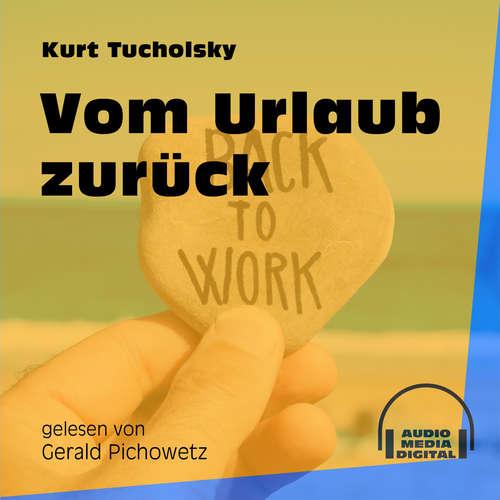 Hoerbuch Vom Urlaub zurück - Kurt Tucholsky - Gerald Pichowetz