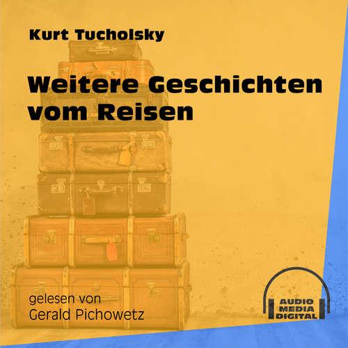 Hoerbuch Weitere Geschichten vom Reisen - Kurt Tucholsky - Gerald Pichowetz