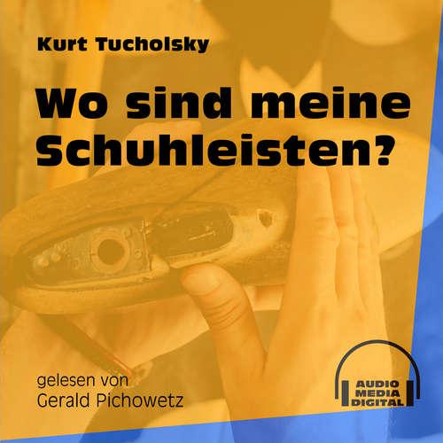 Hoerbuch Wo sind meine Schuhleisten? - Kurt Tucholsky - Gerald Pichowetz