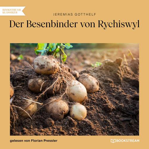 Hoerbuch Der Besenbinder von Rychiswyl - Jeremias Gotthelf - Florian Pressler