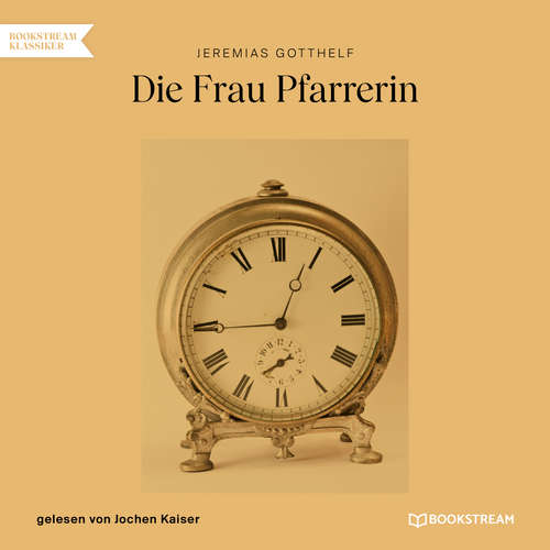 Hoerbuch Die Frau Pfarrerin - Jeremias Gotthelf - Jochen Kaiser