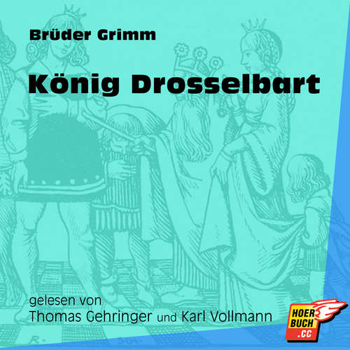 Hoerbuch König Drosselbart - Brüder Grimm - Thomas Gehringer