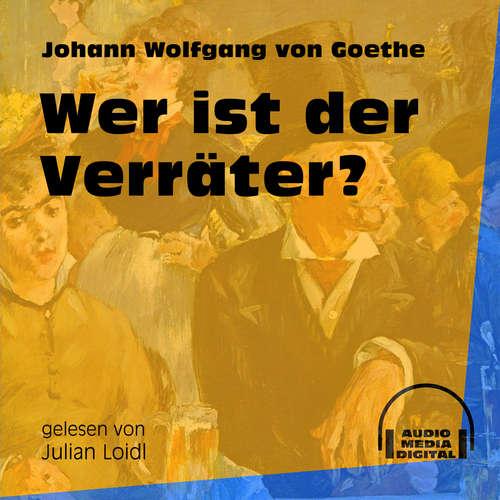 Hoerbuch Wer ist der Verräter? - Johann Wolfgang von Goethe - Julian Loidl