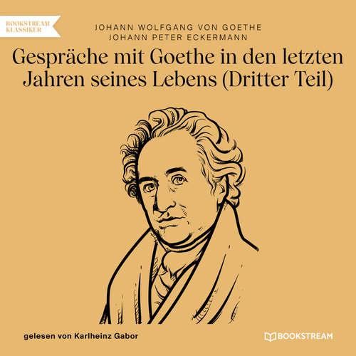 Hoerbuch Gespräche mit Goethe in den letzten Jahren seines Lebens - Dritter Teil - Johann Wolfgang von Goethe - Karlheinz Gabor