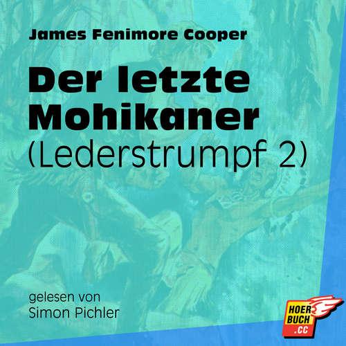 Hoerbuch Der letzte Mohikaner - Lederstrumpf, Band 2 - James Fenimore Cooper - Simon Pichler