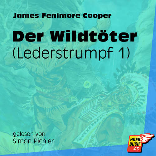 Hoerbuch Der Wildtöter - Lederstrumpf, Band 1 - James Fenimore Cooper - Simon Pichler