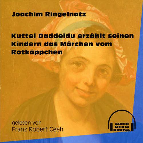 Hoerbuch Kuttel Daddeldu erzählt seinen Kindern das Märchen vom Rotkäppchen - Joachim Ringelnatz - Franz Robert Ceeh