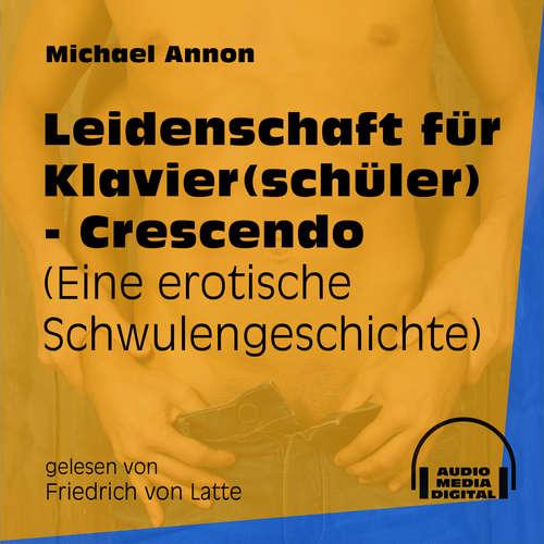 Hoerbuch Leidenschaft für Klavier(schüler) - Crescendo - Eine erotische Schwulengeschichte (Ungekürzt) - Michael Annon - Friedrich von Latte