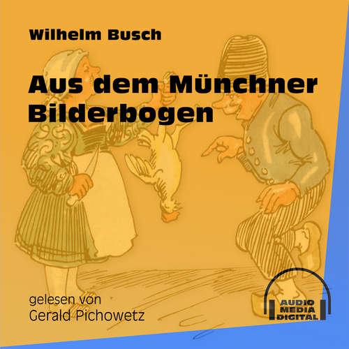 Hoerbuch Aus dem Münchner Bilderbogen - Wilhelm Busch - Gerald Pichowetz