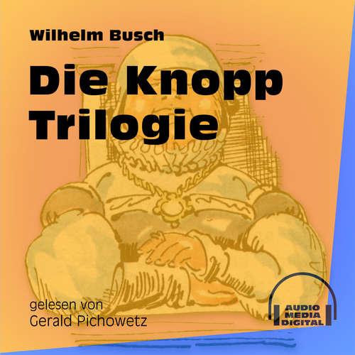 Hoerbuch Die Knopp Trilogie - Wilhelm Busch - Gerald Pichowetz