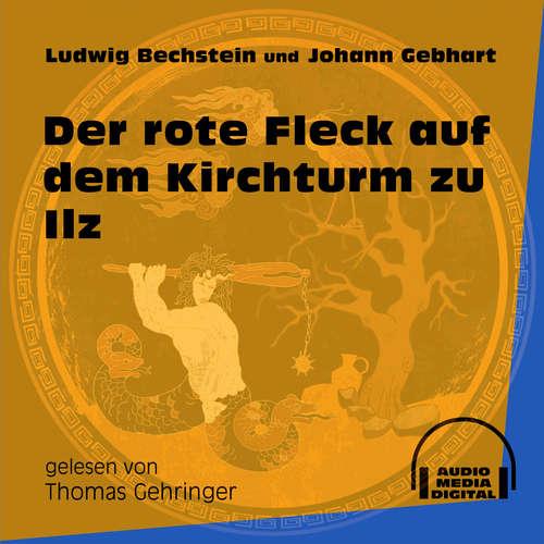 Hoerbuch Der rote Fleck auf dem Kirchturm zu Ilz - Ludwig Bechstein - Thomas Gehringer