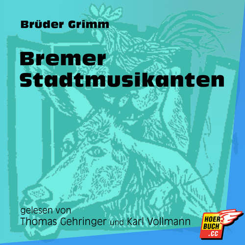 Hoerbuch Bremer Stadtmusikanten - Brüder Grimm - Thomas Gehringer