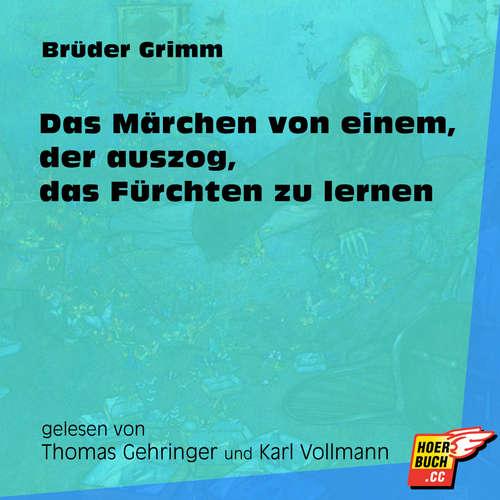 Hoerbuch Das Märchen von einem, der auszog, das Fürchten zu lernen - Brüder Grimm - Thomas Gehringer