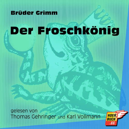 Hoerbuch Der Froschkönig - Brüder Grimm - Thomas Gehringer
